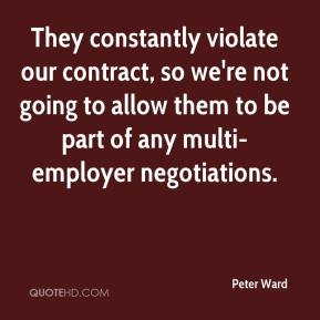 They constantly violate our contract, so we're not going to allow them to be part of any multi-employer negotiations.