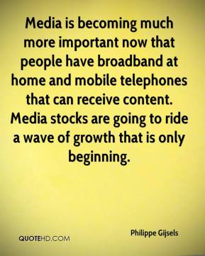 Philippe Gijsels  - Media is becoming much more important now that people have broadband at home and mobile telephones that can receive content. Media stocks are going to ride a wave of growth that is only beginning.