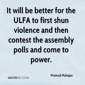 Pramod Mahajan  - It will be better for the ULFA to first shun violence and then contest the assembly polls and come to power.