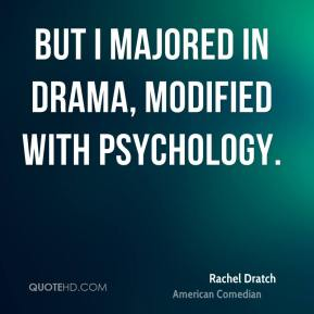 Rachel Dratch - But I majored in Drama, modified with Psychology.