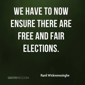 Ranil Wickremesinghe  - We have to now ensure there are free and fair elections.