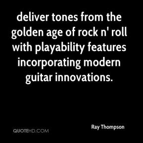 Ray Thompson  - deliver tones from the golden age of rock n' roll with playability features incorporating modern guitar innovations.