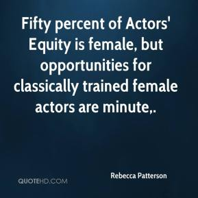Rebecca Patterson  - Fifty percent of Actors' Equity is female, but opportunities for classically trained female actors are minute.