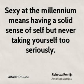 Rebecca Romijn - Sexy at the millennium means having a solid sense of self but never taking yourself too seriously.