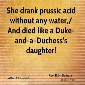 She drank prussic acid without any water,/ And died like a Duke-and-a-Duchess's daughter!