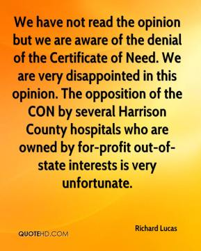 We have not read the opinion but we are aware of the denial of the Certificate of Need. We are very disappointed in this opinion. The opposition of the CON by several Harrison County hospitals who are owned by for-profit out-of-state interests is very unfortunate.