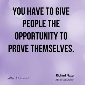 You have to give people the opportunity to prove themselves.