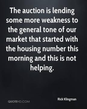 Rick Klingman  - The auction is lending some more weakness to the general tone of our market that started with the housing number this morning and this is not helping.
