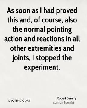 As soon as I had proved this and, of course, also the normal pointing action and reactions in all other extremities and joints, I stopped the experiment.