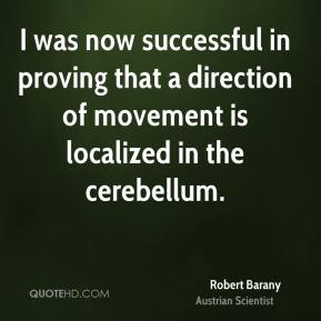 I was now successful in proving that a direction of movement is localized in the cerebellum.
