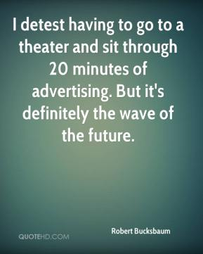 I detest having to go to a theater and sit through 20 minutes of advertising. But it's definitely the wave of the future.