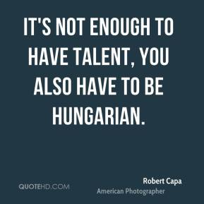 It's not enough to have talent, you also have to be Hungarian.
