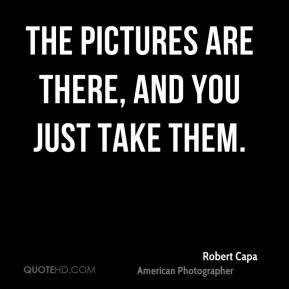 The pictures are there, and you just take them.