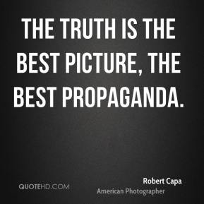 The truth is the best picture, the best propaganda.