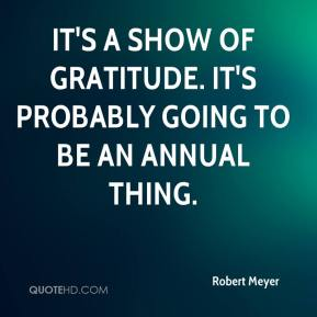 It's a show of gratitude. It's probably going to be an annual thing.