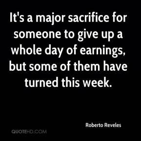 Roberto Reveles  - It's a major sacrifice for someone to give up a whole day of earnings, but some of them have turned this week.