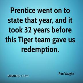 Ron Vaughn  - Prentice went on to state that year, and it took 32 years before this Tiger team gave us redemption.