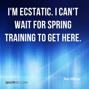 Ron Villone  - I'm ecstatic. I can't wait for spring training to get here.