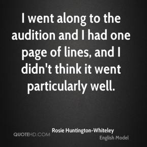 Rosie Huntington-Whiteley - I went along to the audition and I had one page of lines, and I didn't think it went particularly well.
