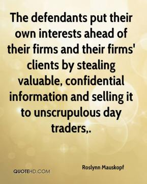 The defendants put their own interests ahead of their firms and their firms' clients by stealing valuable, confidential information and selling it to unscrupulous day traders.