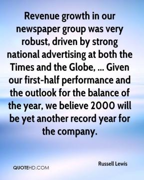Revenue growth in our newspaper group was very robust, driven by strong national advertising at both the Times and the Globe, ... Given our first-half performance and the outlook for the balance of the year, we believe 2000 will be yet another record year for the company.
