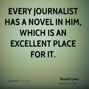 Russell Lynes - Every journalist has a novel in him, which is an excellent place for it.