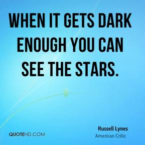 Russell Lynes - When it gets dark enough you can see the stars.