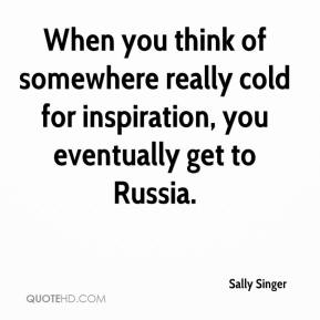 When you think of somewhere really cold for inspiration, you eventually get to Russia.