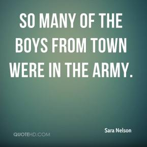 Sara Nelson  - So many of the boys from town were in the Army.