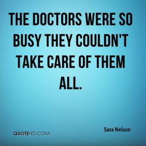 Sara Nelson  - The doctors were so busy they couldn't take care of them all.