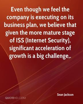 Sean Jackson  - Even though we feel the company is executing on its business plan, we believe that given the more mature stage of ISS (Internet Security), significant acceleration of growth is a big challenge.