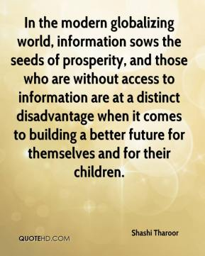 In the modern globalizing world, information sows the seeds of prosperity, and those who are without access to information are at a distinct disadvantage when it comes to building a better future for themselves and for their children.