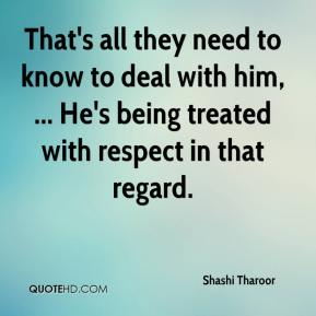 That's all they need to know to deal with him, ... He's being treated with respect in that regard.