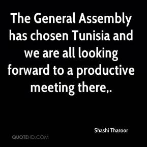 The General Assembly has chosen Tunisia and we are all looking forward to a productive meeting there.