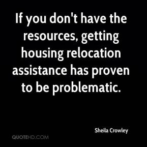 Sheila Crowley  - If you don't have the resources, getting housing relocation assistance has proven to be problematic.