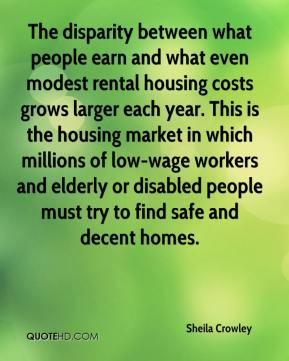 The disparity between what people earn and what even modest rental housing costs grows larger each year. This is the housing market in which millions of low-wage workers and elderly or disabled people must try to find safe and decent homes.
