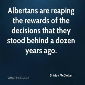 Shirley McClellan  - Albertans are reaping the rewards of the decisions that they stood behind a dozen years ago.