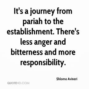 Shlomo Avineri  - It's a journey from pariah to the establishment. There's less anger and bitterness and more responsibility.