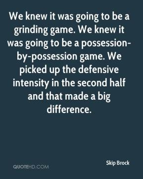We knew it was going to be a grinding game. We knew it was going to be a possession-by-possession game. We picked up the defensive intensity in the second half and that made a big difference.