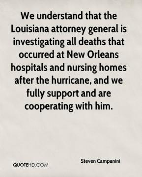 Steven Campanini  - We understand that the Louisiana attorney general is investigating all deaths that occurred at New Orleans hospitals and nursing homes after the hurricane, and we fully support and are cooperating with him.