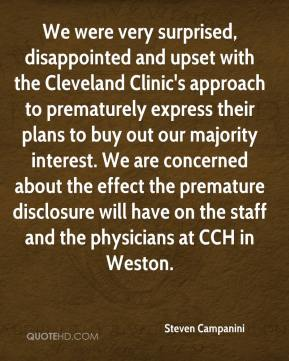 Steven Campanini  - We were very surprised, disappointed and upset with the Cleveland Clinic's approach to prematurely express their plans to buy out our majority interest. We are concerned about the effect the premature disclosure will have on the staff and the physicians at CCH in Weston.