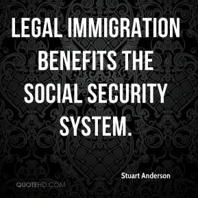 Stuart Anderson  - Legal immigration benefits the Social Security system.