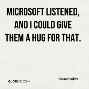 Susan Bradley  - Microsoft listened, and I could give them a hug for that.