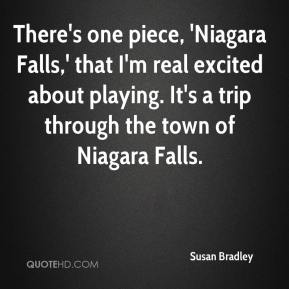 Susan Bradley  - There's one piece, 'Niagara Falls,' that I'm real excited about playing. It's a trip through the town of Niagara Falls.