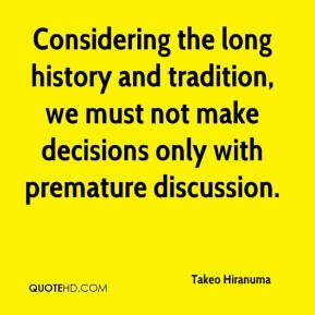 Takeo Hiranuma  - Considering the long history and tradition, we must not make decisions only with premature discussion.