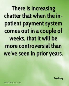 Tao Levy  - There is increasing chatter that when the in-patient payment system comes out in a couple of weeks, that it will be more controversial than we've seen in prior years.