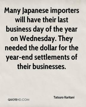Tatsuro Karitani  - Many Japanese importers will have their last business day of the year on Wednesday. They needed the dollar for the year-end settlements of their businesses.