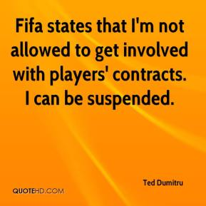 Ted Dumitru  - Fifa states that I'm not allowed to get involved with players' contracts. I can be suspended.