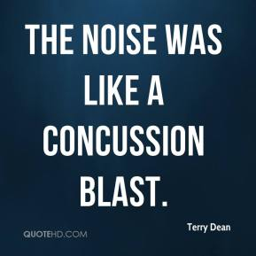 Terry Dean  - the noise was like a concussion blast.