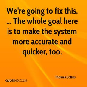 We're going to fix this, ... The whole goal here is to make the system more accurate and quicker, too.